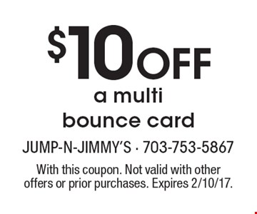 $10 Off a multi bounce card. With this coupon. Not valid with other offers or prior purchases. Expires 2/10/17.