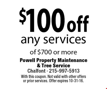 $100 off any services of $700 or more. With this coupon. Not valid with other offers or prior services. Offer expires 10-31-16.