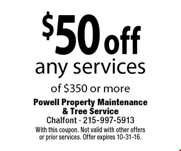 $50 off any services of $350 or more. With this coupon. Not valid with other offers or prior services. Offer expires 10-31-16.
