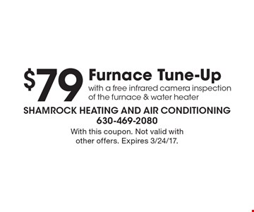 $79 Furnace Tune-Up with a free infrared camera inspection of the furnace & water heater. With this coupon. Not valid with other offers. Expires 3/24/17.