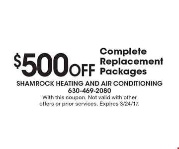 $500 Off Complete Replacement Packages. With this coupon. Not valid with other offers or prior services. Expires 3/24/17.