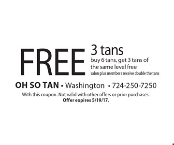 free 3 tans buy 6 tans, get 3 tans of the same level free salon plus members receive double the tans. With this coupon. Not valid with other offers or prior purchases. Offer expires 5/19/17.