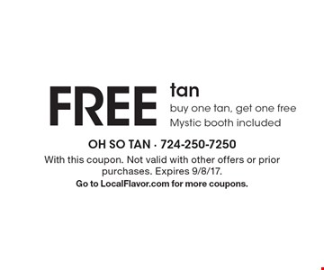 FREE tan. Buy one tan, get one free. Mystic booth included. With this coupon. Not valid with other offers or prior purchases. Expires 9/8/17. Go to LocalFlavor.com for more coupons.