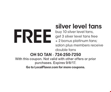 FREE silver level tans. Buy 10 silver level tans, get 3 silver level tans free + 2 bonus platinum tans; salon plus members receive double tans. With this coupon. Not valid with other offers or prior purchases. Expires 9/8/17. Go to LocalFlavor.com for more coupons.