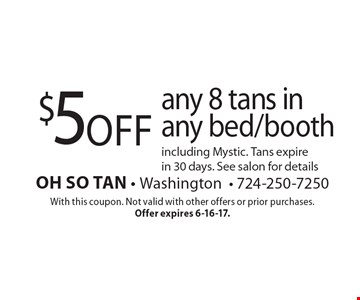 $5 off any 8 tans in any bed/booth including Mystic. Tans expire in 30 days. See salon for details. With this coupon. Not valid with other offers or prior purchases. Offer expires 6-16-17.