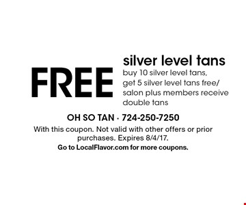 Free silver level tans buy 10 silver level tans, get 5 silver level tans free/ salon plus members receive double tans. With this coupon. Not valid with other offers or prior purchases. Expires 8/4/17. Go to LocalFlavor.com for more coupons.