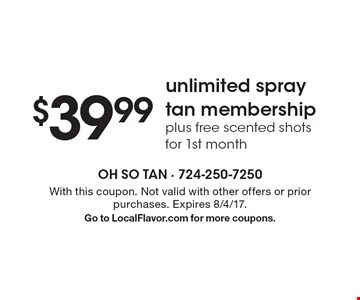 $39.99 unlimited spray tan membership plus free scented shots for 1st month. With this coupon. Not valid with other offers or prior purchases. Expires 8/4/17. Go to LocalFlavor.com for more coupons.