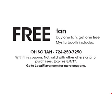 Free tan. Buy one tan, get one free. Mystic booth included. With this coupon. Not valid with other offers or prior purchases. Expires 8/4/17. Go to LocalFlavor.com for more coupons.