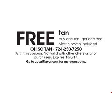 Free tan. Buy one tan, get one free. Mystic booth included. With this coupon. Not valid with other offers or prior purchases. Expires 10/6/17. Go to LocalFlavor.com for more coupons.