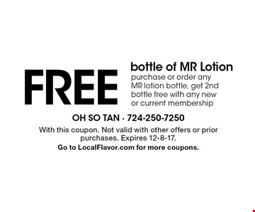 Free bottle of MR Lotion. Purchase or order any MR lotion bottle, get 2nd bottle free with any new or current membership. With this coupon. Not valid with other offers or prior purchases. Expires 12-8-17. Go to LocalFlavor.com for more coupons.