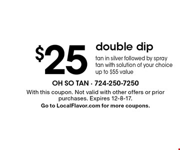 $25 double dip. Tan in silver followed by spray tan with solution of your choice up to $55 value. With this coupon. Not valid with other offers or prior purchases. Expires 12-8-17. Go to LocalFlavor.com for more coupons.
