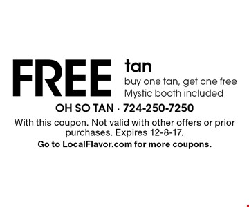 Free tan. Buy one tan, get one free. Mystic booth included. With this coupon. Not valid with other offers or prior purchases. Expires 12-8-17. Go to LocalFlavor.com for more coupons.