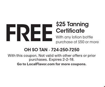 Free $25 tanning certificate. With any lotion bottle purchase of $50 or more. With this coupon. Not valid with other offers or prior purchases. Expires 2-2-18. Go to LocalFlavor.com for more coupons.