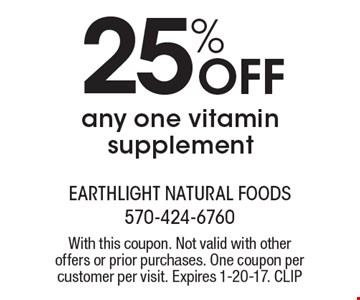25% off any one vitamin supplement. With this coupon. Not valid with other offers or prior purchases. One coupon per customer per visit. Expires 1-20-17. CLIP