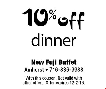 10% off dinner. With this coupon. Not valid with other offers. Offer expires 12-2-16.