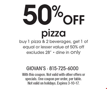 50% off pizza – buy 1 pizza & 2 beverages, get 1 of equal or lesser value at 50% off. Excludes 28
