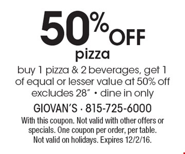 50% Off pizza. buy 1 pizza & 2 beverages, get 1of equal or lesser value at 50% off excludes 28