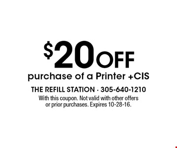 $20 Off purchase of a Printer +CIS. With this coupon. Not valid with other offers or prior purchases. Expires 10-28-16.