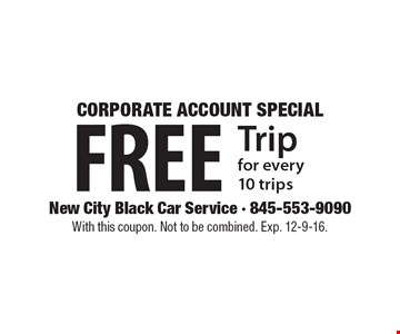 CORPORATE ACCOUNT SPECIAL. FREE Trip for every 10 trips. With this coupon. Not to be combined. Exp. 12-9-16.
