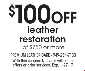 $100 Off leather restoration of $750 or more. With this coupon. Not valid with other offers or prior services. Exp. 1-27-17.