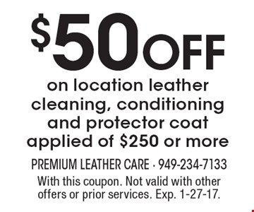 $50 Off on location leather cleaning, conditioning and protector coat applied of $250 or more. With this coupon. Not valid with other offers or prior services. Exp. 1-27-17.
