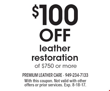 $100 Off leather restoration of $750 or more. With this coupon. Not valid with other offers or prior services. Exp. 8-18-17.