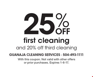 25% off first cleaning AND 20% off third cleaning. With this coupon. Not valid with other offers or prior purchases. Expires 1-6-17.