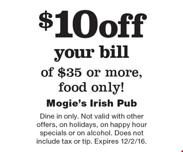 $10 off your bill of $35 or more, food only! Dine in only. Not valid with other offers, on holidays, on happy hour specials or on alcohol. Does not include tax or tip. Expires 12/2/16.