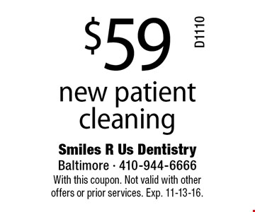 $59 new patient cleaning D1110. With this coupon. Not valid with other offers or prior services. Exp. 11-13-16.