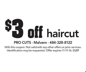 $3 off haircut. With this coupon. Not valid with any other offers or prior services. Identification may be requested. Offer expires 11-11-16. CL07
