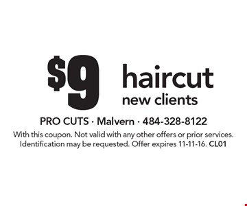 $9 haircut new clients. With this coupon. Not valid with any other offers or prior services. Identification may be requested. Offer expires 11-11-16. CL01