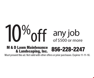 10% off any job of $500 or more. Must present this ad. Not valid with other offers or prior purchases. Expires 11-11-16.