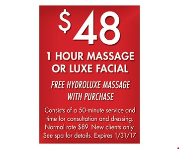 $48 1 Hour Massage Or Luxe Facial. Consists of 50-minute service and time for consultation and dressing. Normal rate $89. New clients only. See spa for details. 1/31/17.