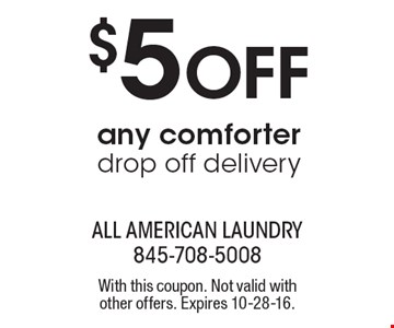 $5 Off any comforter, drop off delivery. With this coupon. Not valid withother offers. Expires 10-28-16.