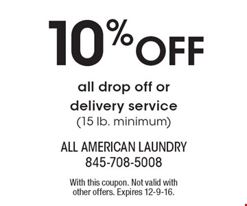 10% Off all drop off or delivery service. (15 lb. minimum). With this coupon. Not valid with other offers. Expires 12-9-16.