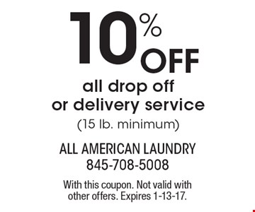 10% Off all drop off or delivery service (15 lb. minimum). With this coupon. Not valid withother offers. Expires 1-13-17.