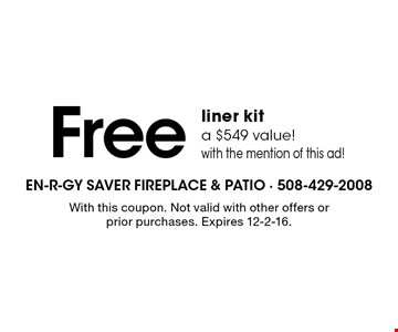 Free liner kit. A $549 value! With the mention of this ad! With this coupon. Not valid with other offers or prior purchases. Expires 12-2-16.