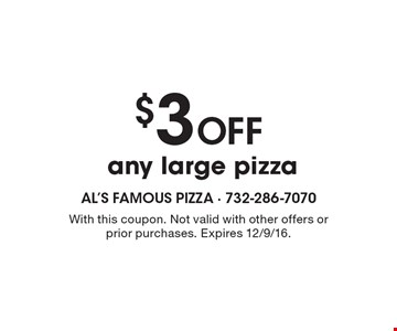 $3 Off any large pizza. With this coupon. Not valid with other offers or prior purchases. Expires 12/9/16.