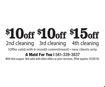 $10 off 2nd cleaning OR $10 off 3rd cleaning OR $15 off 4th cleaning (Offer valid with 6-month commitment) - new clients only. With this coupon. Not valid with other offers or prior services. Offer expires 10/28/16.