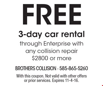 Free 3-day car rental through Enterprise with any collision repair $2800 or more. With this coupon. Not valid with other offers or prior services. Expires 11-4-16.