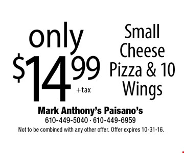 Only $14.99 Small Cheese Pizza & 10 Wings. Not to be combined with any other offer. Offer expires 10-31-16.