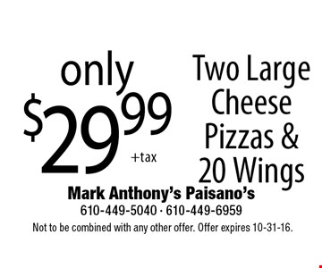 Only $29.99 Two Large Cheese Pizzas & 20 Wings. Not to be combined with any other offer. Offer expires 10-31-16.