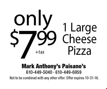 Only $7.99 1 Large Cheese Pizza. Not to be combined with any other offer. Offer expires 10-31-16.