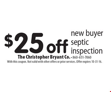 $25 off new buyer septic inspection. With this coupon. Not valid with other offers or prior services. Offer expires 10-31-16.