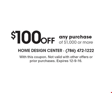 $100 Off any purchase of $1,000 or more. With this coupon. Not valid with other offers or prior purchases. Expires 12-9-16.