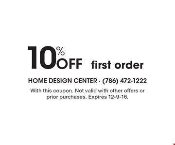 10% Off first order. With this coupon. Not valid with other offers or prior purchases. Expires 12-9-16.