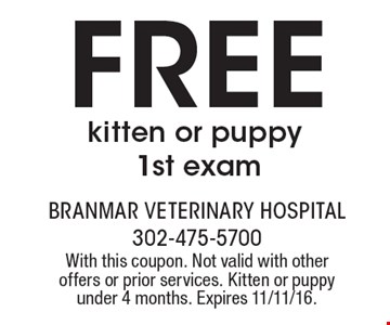 free kitten or puppy 1st exam. With this coupon. Not valid with other offers or prior services. Kitten or puppy under 4 months. Expires 11/11/16.
