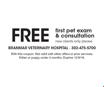 Free first pet exam & consultation new clients only please. With this coupon. Not valid with other offers or prior services. Kitten or puppy under 4 months. Expires 12/9/16.