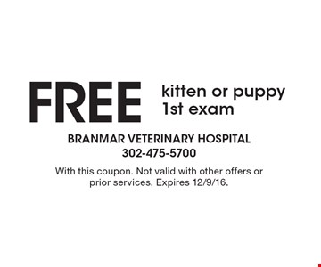 Free kitten or puppy 1st exam. With this coupon. Not valid with other offers or prior services. Expires 12/9/16.