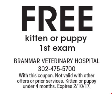 Free kitten or puppy 1st exam. With this coupon. Not valid with other offers or prior services. Kitten or puppy under 4 months. Expires 2/10/17.